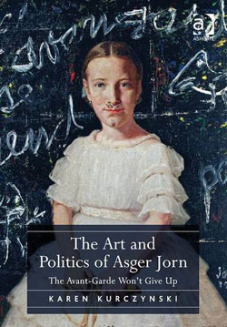"Karen Kurczynski, ""The Art and Politics of Asger Jorn - The Avant-Garde Won't Give Up"", 2014, Ashgate"